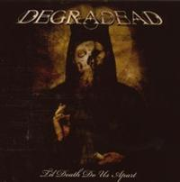 DEGRADEAD - TIL DEATH DO US APART (CD)